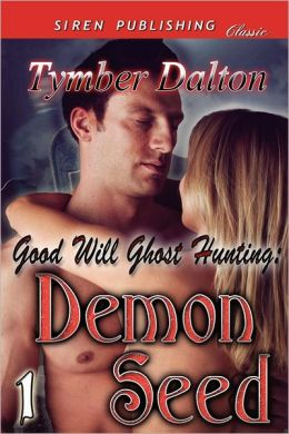 Good Will Ghost Hunting: Demon Seed [Good Will Ghost Hunting 1] (Siren Publishing Classic)