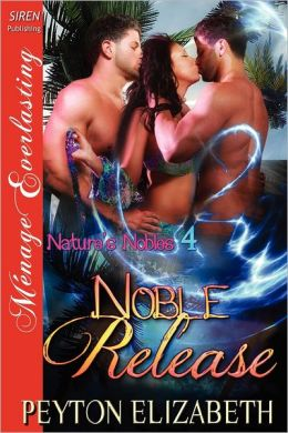 Noble Release [Nature's Nobles 4] (Siren Publishing Menage Everlasting)