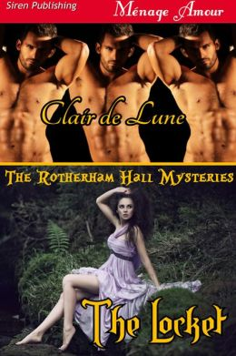 The Locket [The Rotherham Hall Mysteries 1] (Siren Publishing Menage Amour)