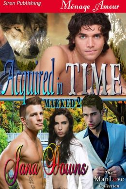 Acquired in Time [Marked 2] (Siren Publishing Menage Amour ManLove)