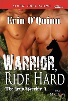 Warrior, Ride Hard [The Iron Warrior 1] (Siren Publishing Allure Manlove)