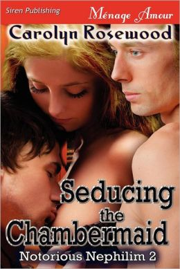 Seducing the Chambermaid [Notorious Nephilim 2] (Siren Publishing Menage Amour)