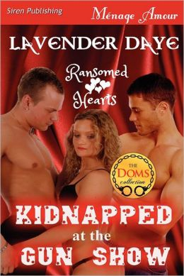Kidnapped at the Gun Show [Ransomed Hearts 1] (Siren Publishing Menage Amour)
