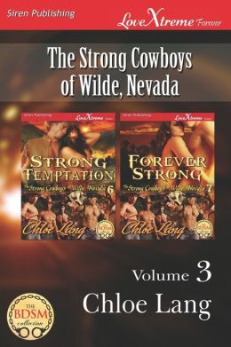 The Strong Cowboys of Wilde, Nevada, Volume 3 [Strong Temptation: Forever Strong] (Siren Publishing Lovextreme Forever - Serialized)