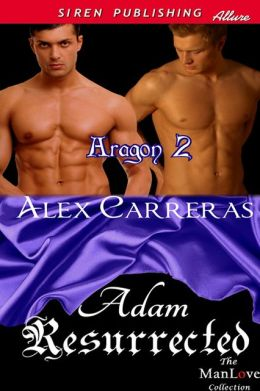 Adam Resurrected [Aragon 2] (Siren Publishing Allure ManLove)