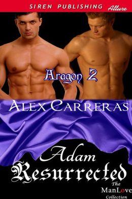 Adam Resurrected [Aragon 2] (Siren Publishing Allure ManLove)