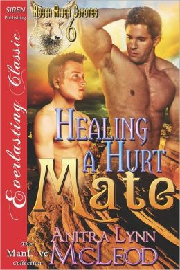 Healing a Hurt Mate [Rough River Coyotes 6] (Siren Publishing Everlasting Classic Manlove)