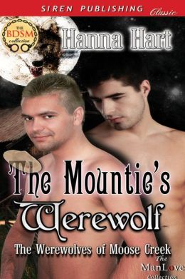 The Mountie's Werewolf [The Werewolves of Moose Creek] (Siren Publishing Classic ManLove)