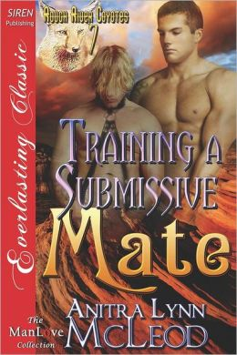 Training a Submissive Mate [Rough River Coyotes 7] (Siren Publishing Everlasting Classic Manlove)