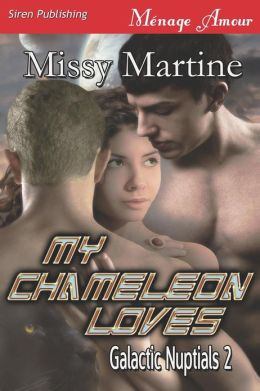 My Chameleon Loves [Galactic Nuptials 2] (Siren Publishing Menage Amour)