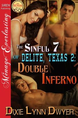 The Sinful 7 of Delite, Texas 2: Double Inferno (Siren Publishing Menage Everlasting)
