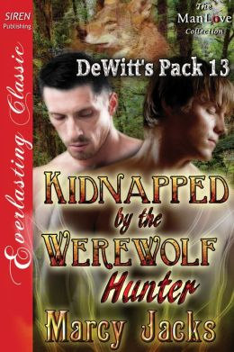 Kidnapped by the Werewolf Hunter [DeWitt's Pack 13] (Siren Publishing Everlasting Classic ManLove)