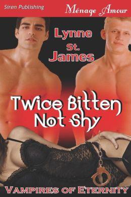 Twice Bitten Not Shy [Vampires of Eternity] (Siren Publishing Menage Amour)