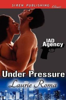 Under Pressure [Iad Agency] (Siren Publishing Classic)