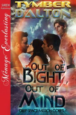 Out of Bight, Out of Mind [Deep Space Mission Corps 4] (Siren Publishing Menage Everlasting)