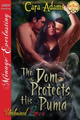 The Dom Protects His Puma [Unchained Love 2] (Siren Publishing Menage Everlasting)