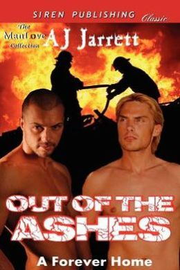 Out of the Ashes [A Forever Home] (Siren Publishing Classic Manlove)