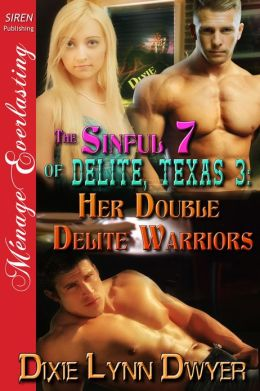 The Sinful 7 of Delite, Texas 3: Her Double Delite Warriors (Siren Publishing Menage Everlasting)