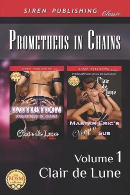 Prometheus in Chains, Volume 1 [Initiation: Master Eric's Virgin Sub] (Siren Publishing Classic)