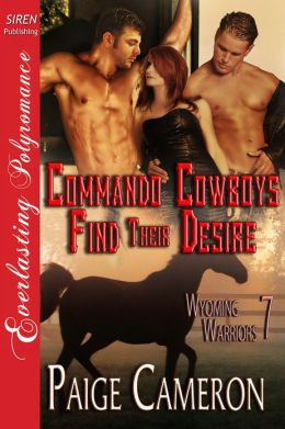 Commando Cowboys Find Their Desire [Wyoming Warriors 7] (Siren Publishing Everlasting Polyromance)