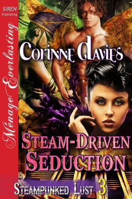 Steam-Driven Seduction [Steampunked Lust 3] (Siren Publishing Menage Everlasting)