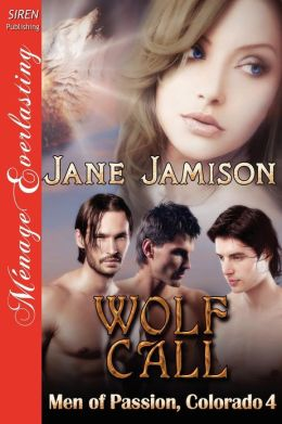 Wolf Call [Men of Passion, Colorado 4] (Siren Publishing Menage Everlasting)