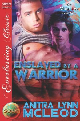 Enslaved by a Warrior [Sold! 1] (Siren Publishing Everlasting Classic ManLove)