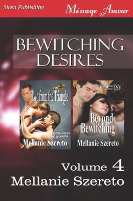 Bewitching Desires, Volume 4 [Two from the Triangle: Beyond Bewitching] (Siren Publishing Menage Amour)