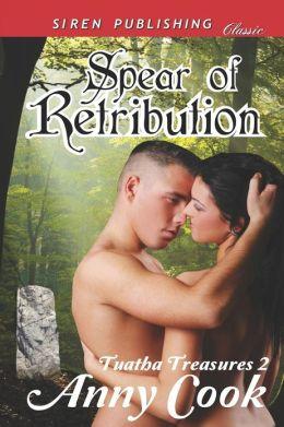 Spear of Retribution [Tuatha Treasures 2] (Siren Publishing Classic)