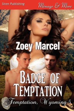 Badge of Temptation [Temptation, Wyoming 5] (Siren Publishing Menage and More)
