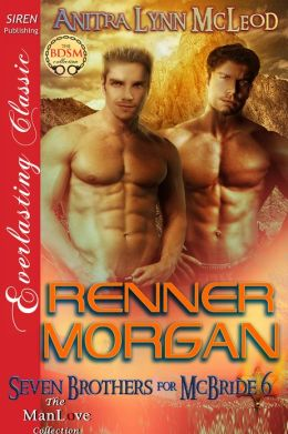 Renner Morgan [Seven Brothers for McBride 6] (Siren Publishing Everlasting Classic ManLove)