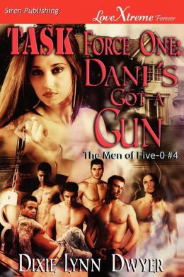 Task Force One: Dani's Got a Gun [The Men of Five-0 #4] (Siren Publishing Lovextreme Forever)
