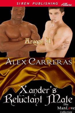 Xander's Reluctant Mate [Aragon 4] (Siren Publishing Allure ManLove)