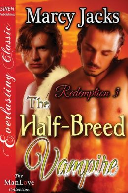 The Half-Breed Vampire [Redemption 3] (Siren Publishing Everlasting Classic ManLove)