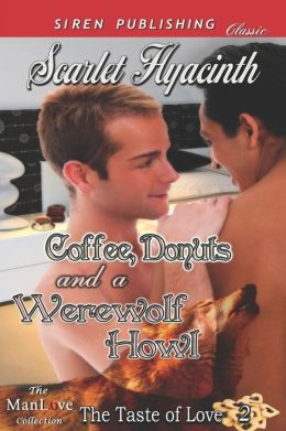 Coffee, Donuts, and a Werewolf Howl [The Taste of Love 2] (Siren Publishing Classic Manlove)