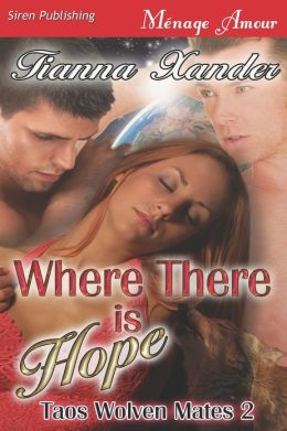 Where There Is Hope [Taos Wolven Mates 2] (Siren Publishing Menage Amour)