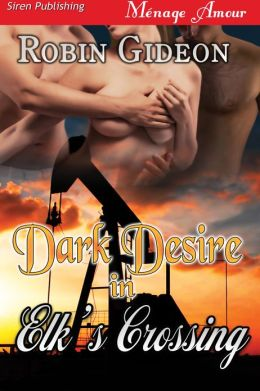 Dark Desire in Elk's Crossing [Sequel to Ecstasy in Elk's Crossing] (Siren Publishing Menage Amour)
