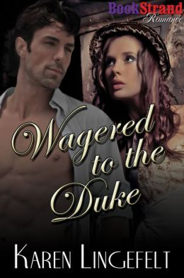 Wagered to the Duke (BookStrand Publishing Romance)