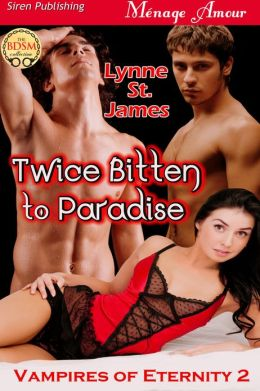 Twice Bitten to Paradise [Vampires of Eternity 2] (Siren Publishing Menage Amour)