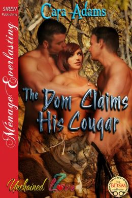 The Dom Claims His Cougar [Unchained Love 7] (Siren Publishing Menage Everlasting)
