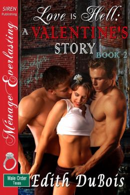 Love Is Hell: A Valentine's Story, Book 2 [The Male Order, Texas Collection] (Siren Publishing Menage Everlasting)