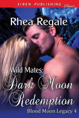 Wild Mates: Dark Moon Redemption [Blood Moon Legacy 4] (Siren Publishing Classic)