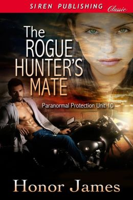 The Rogue Hunter's Mate [Paranormal Protection Unit 10] (Siren Publishing Classic)