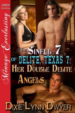 The Sinful 7 of Delite, Texas 7: Her Double Delite Angels (Siren Publishing Menage Everlasting)