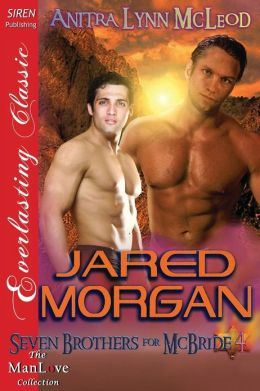 Jared Morgan [Seven Brothers for McBride 4] (Siren Publishing Everlasting Classic Manlove)