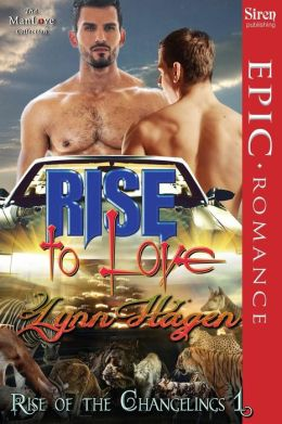 Rise to Love [Rise of the Changelings, Book 1] (Siren Publishing Epic Romance, Manlove)