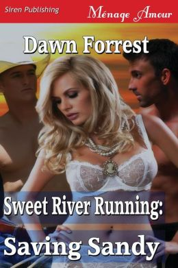 Sweet River Running: Saving Sandy (Siren Publishing Menage Amour)