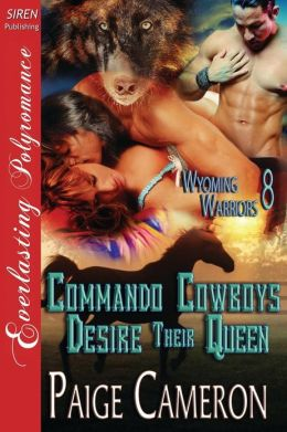 Commando Cowboys Desire Their Queen [Wyoming Warriors 8] (Siren Publishing Everlasting Polyromance)