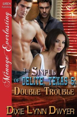 The Sinful 7 of Delite, Texas 5: Double Trouble (Siren Publishing Menage Everlasting)