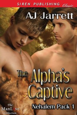 The Alpha's Captive [Nehalem Pack 1] (Siren Publishing Classic ManLove)